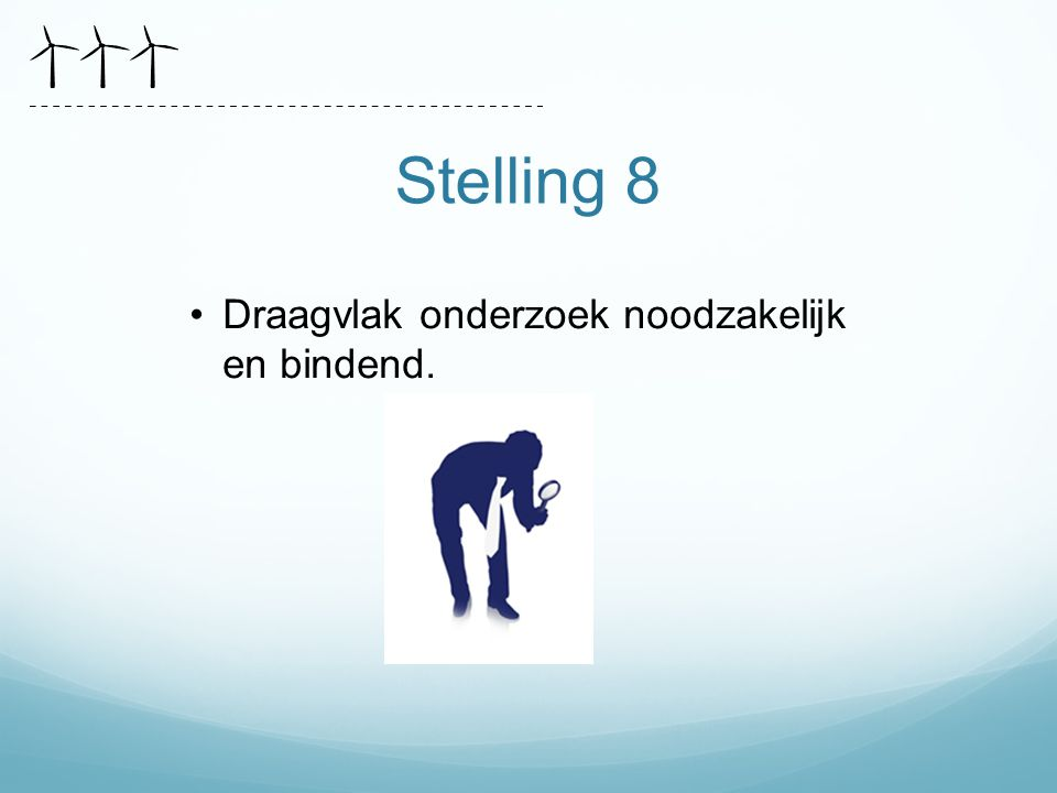 Stelling 8 Draagvlak onderzoek noodzakelijk en bindend.