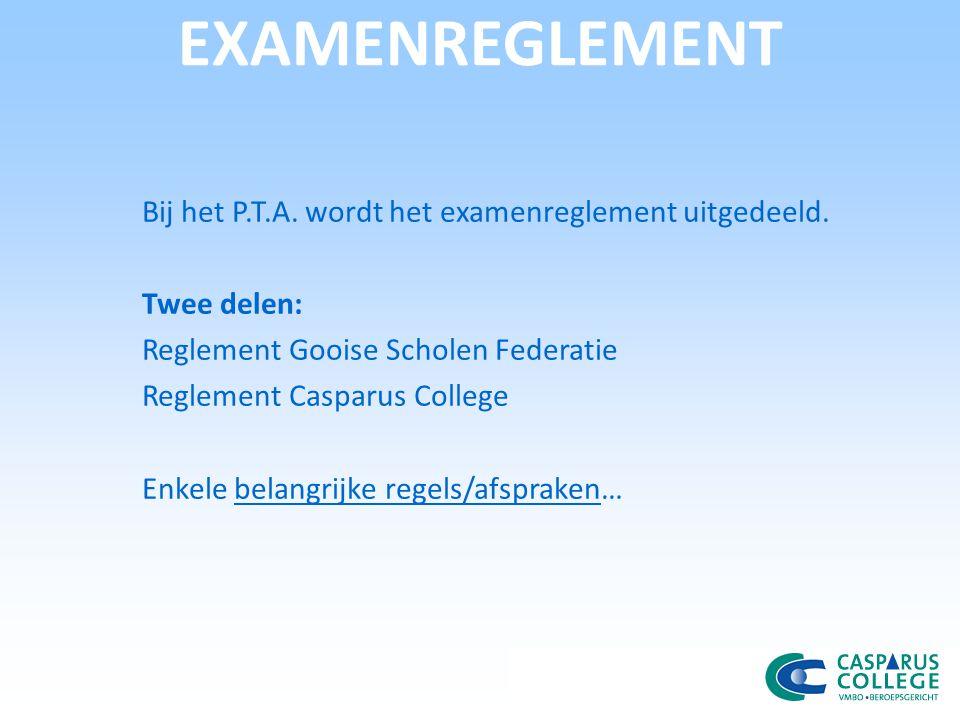 EXAMENREGLEMENT Bij het P.T.A. wordt het examenreglement uitgedeeld.