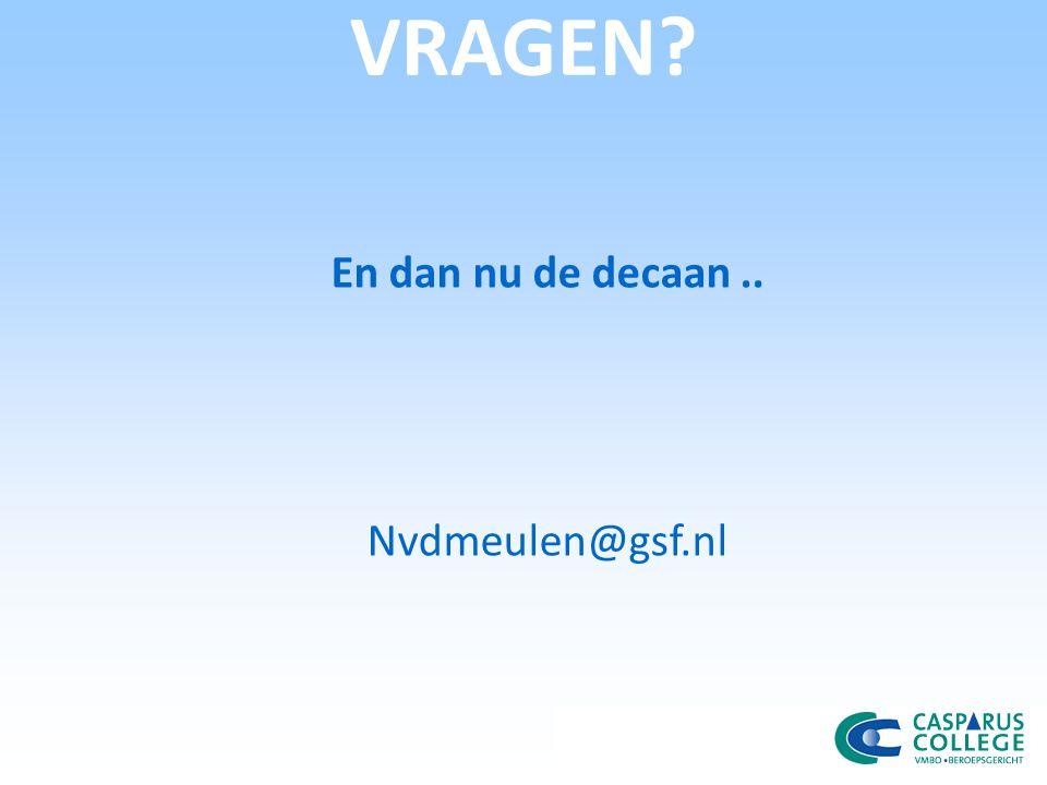 En dan nu de decaan .. Nvdmeulen@gsf.nl