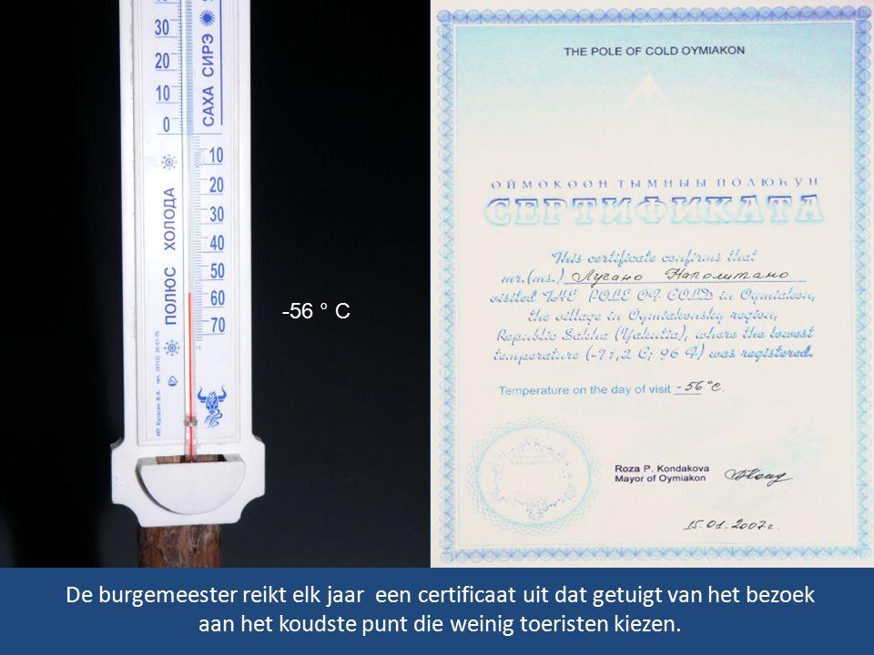 -56 ° C De burgemeester reikt elk jaar een certificaat uit dat getuigt van het bezoek aan het koudste punt die weinig toeristen kiezen.