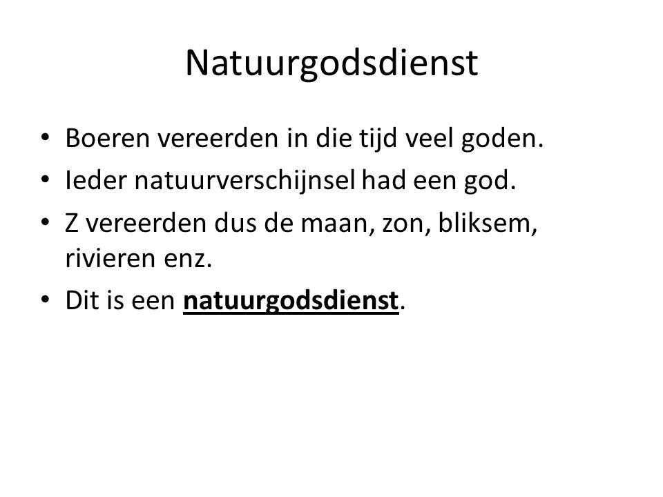 Natuurgodsdienst Boeren vereerden in die tijd veel goden.
