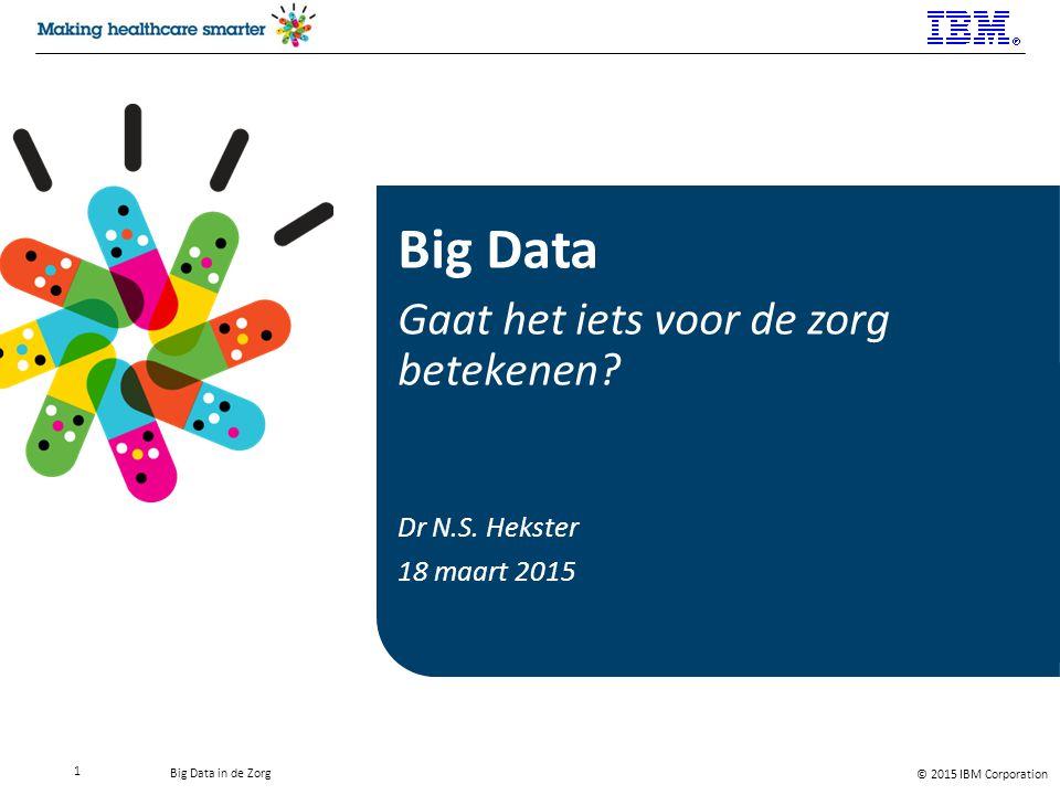 Big Data Gaat het iets voor de zorg betekenen Dr N.S. Hekster