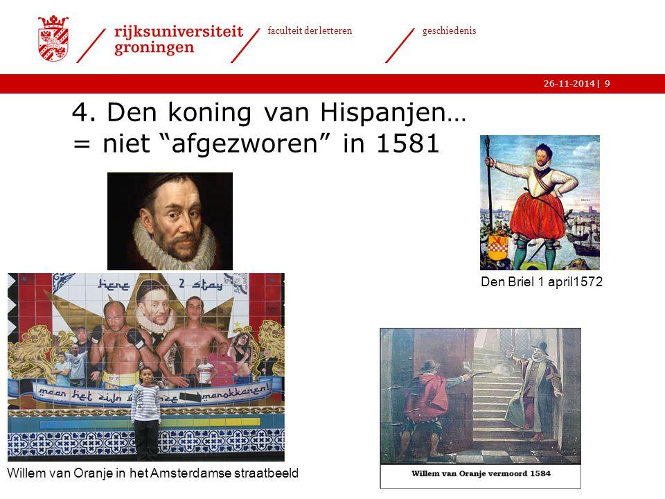 4. Den koning van Hispanjen… = niet afgezworen in 1581