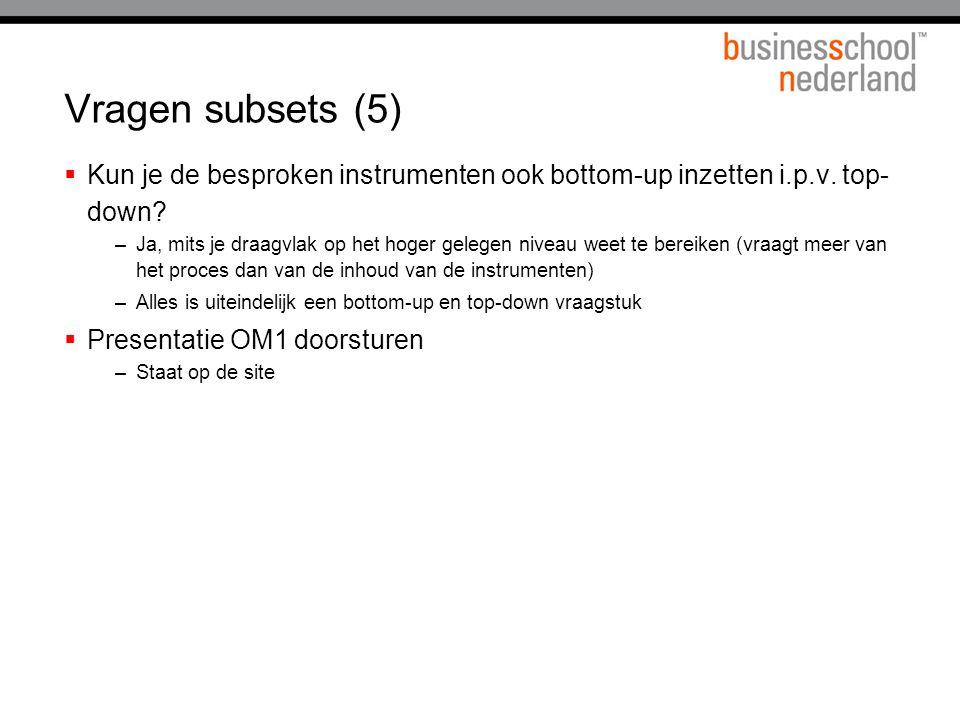 Vragen subsets (5) Kun je de besproken instrumenten ook bottom-up inzetten i.p.v. top-down