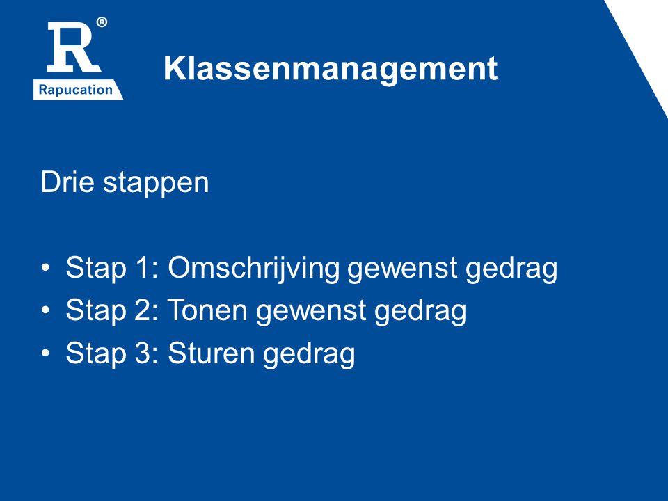 Klassenmanagement Drie stappen Stap 1: Omschrijving gewenst gedrag