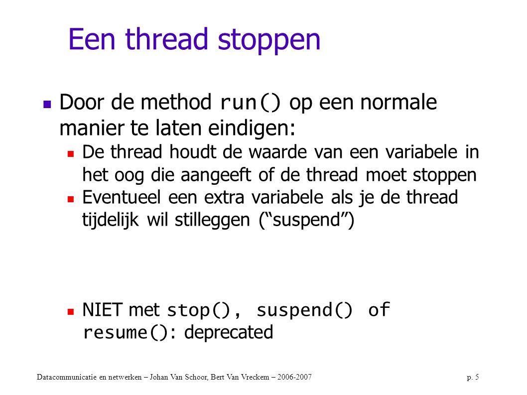 Een thread stoppen Door de method run() op een normale manier te laten eindigen: