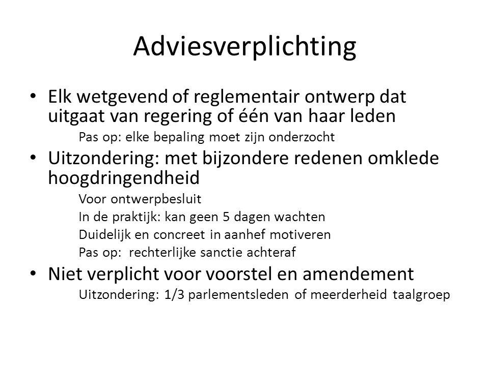 Adviesverplichting Elk wetgevend of reglementair ontwerp dat uitgaat van regering of één van haar leden.