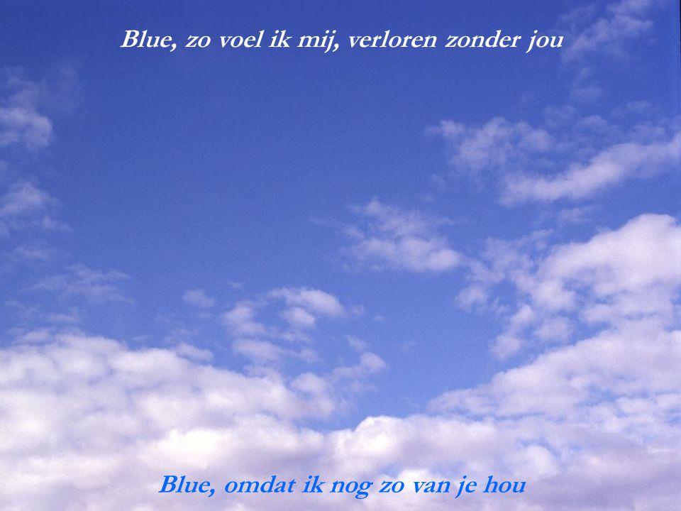Blue, zo voel ik mij, verloren zonder jou