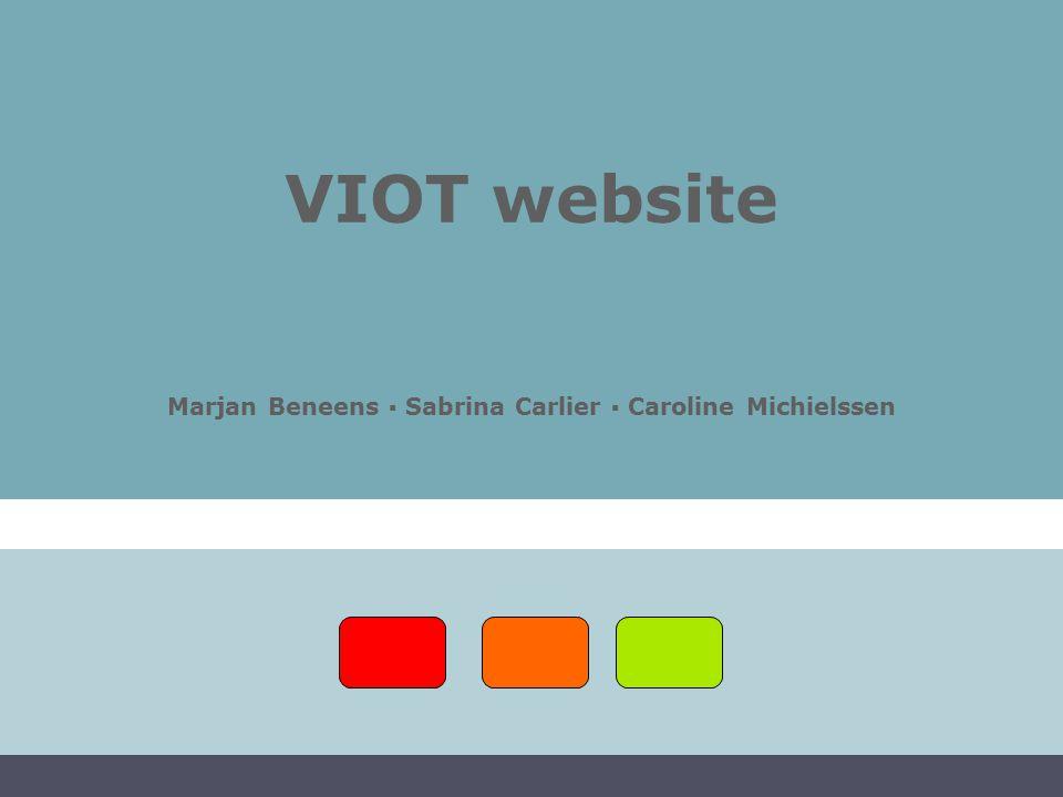 VIOT website Marjan Beneens ▪ Sabrina Carlier ▪ Caroline Michielssen