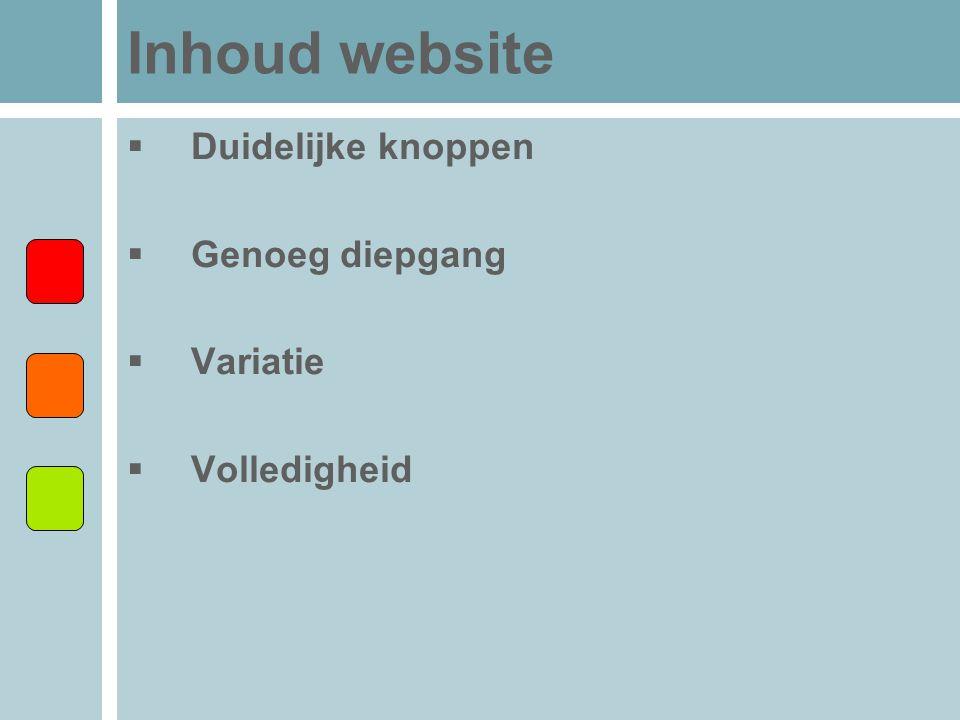 Inhoud website Duidelijke knoppen Genoeg diepgang Variatie