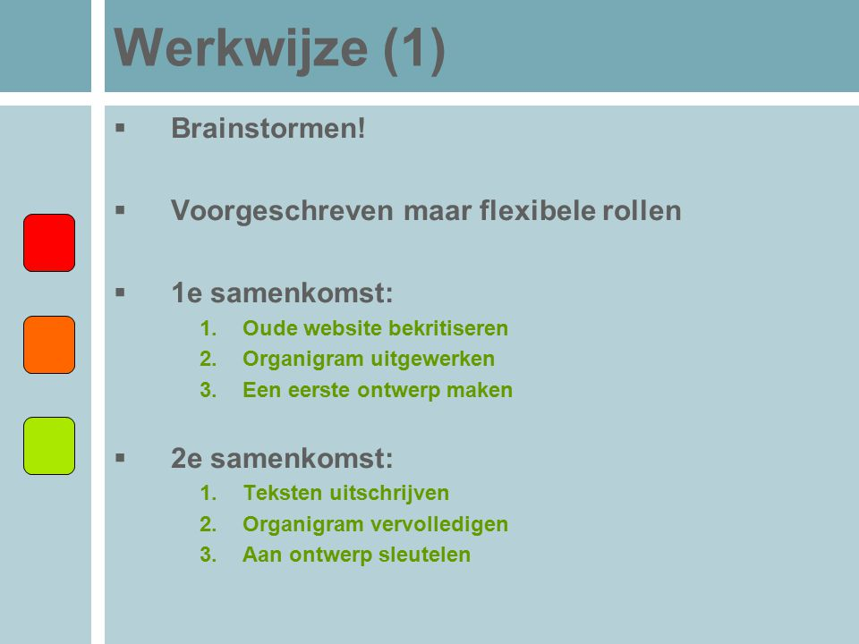 Werkwijze (1) Brainstormen! Voorgeschreven maar flexibele rollen