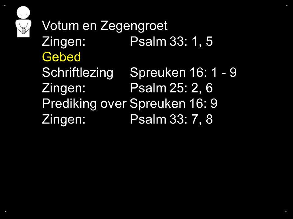 Schriftlezing Spreuken 16: 1 - 9 Zingen: Psalm 25: 2, 6