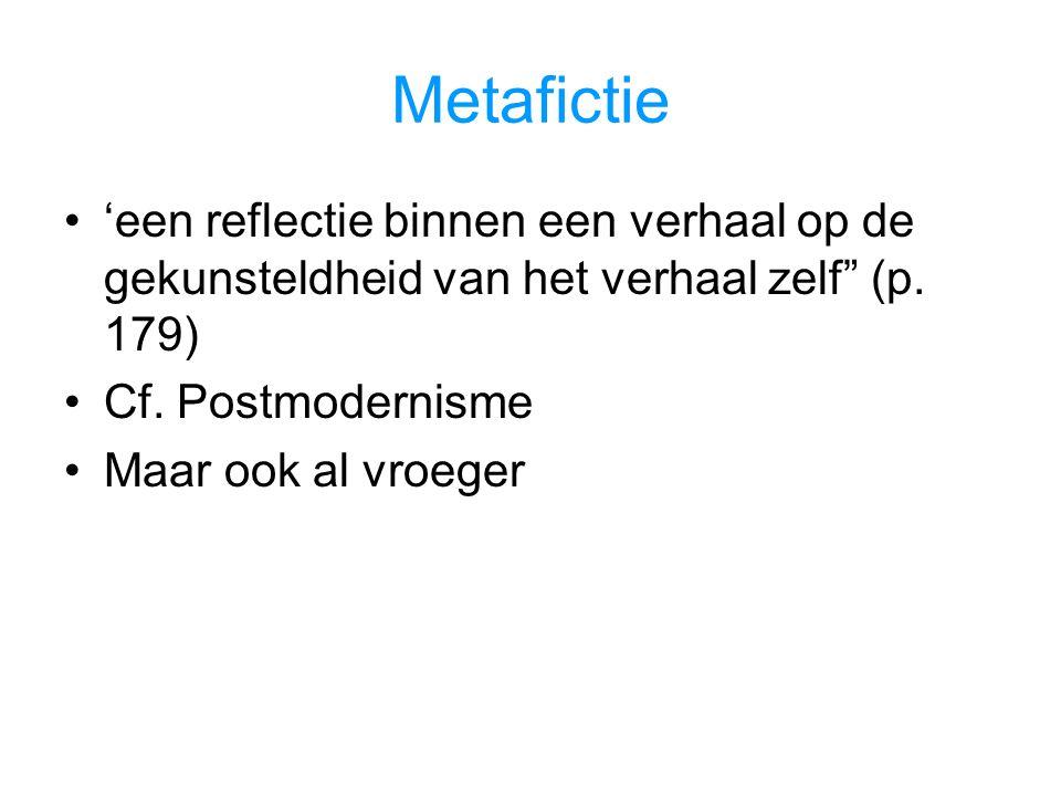 Metafictie 'een reflectie binnen een verhaal op de gekunsteldheid van het verhaal zelf (p. 179) Cf. Postmodernisme.