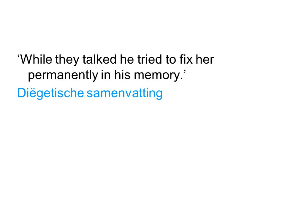 'While they talked he tried to fix her permanently in his memory.'