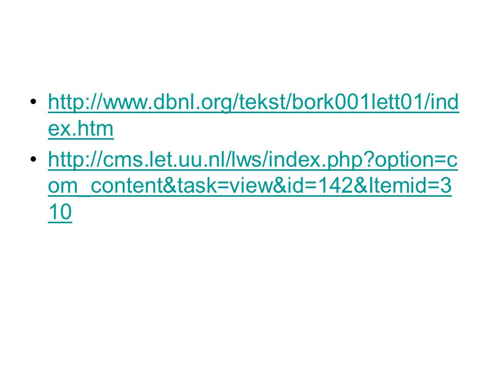 http://www.dbnl.org/tekst/bork001lett01/index.htm http://cms.let.uu.nl/lws/index.php option=com_content&task=view&id=142&Itemid=310.