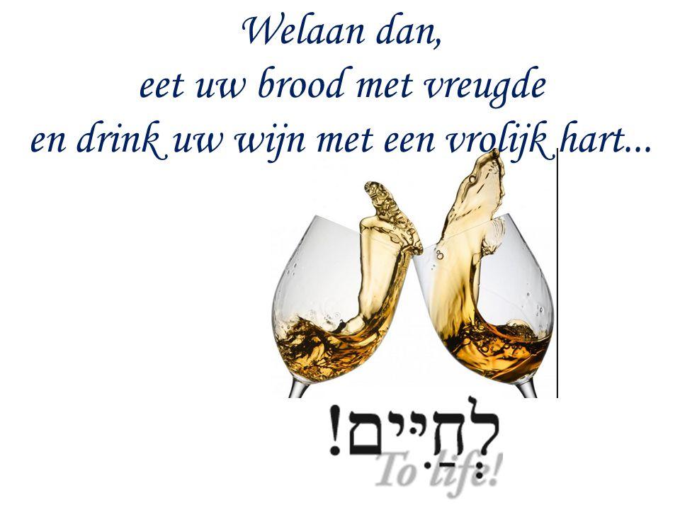 eet uw brood met vreugde en drink uw wijn met een vrolijk hart...