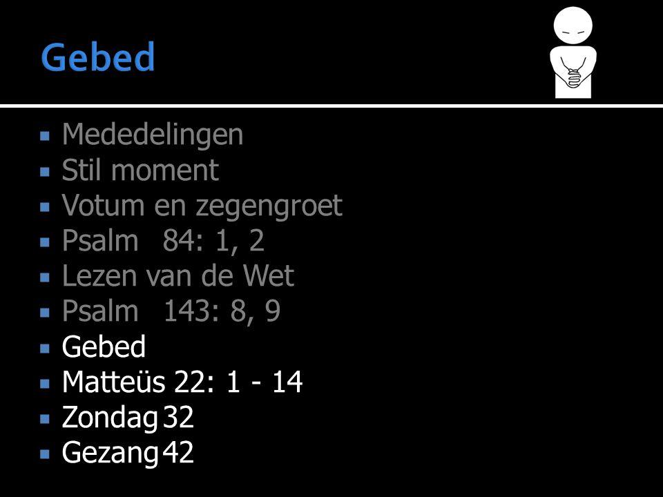 Gebed Mededelingen Stil moment Votum en zegengroet Psalm 84: 1, 2