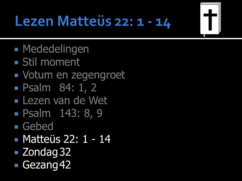 Lezen Matteüs 22: 1 - 14 Mededelingen Stil moment Votum en zegengroet