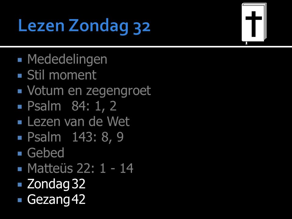 Lezen Zondag 32 Mededelingen Stil moment Votum en zegengroet