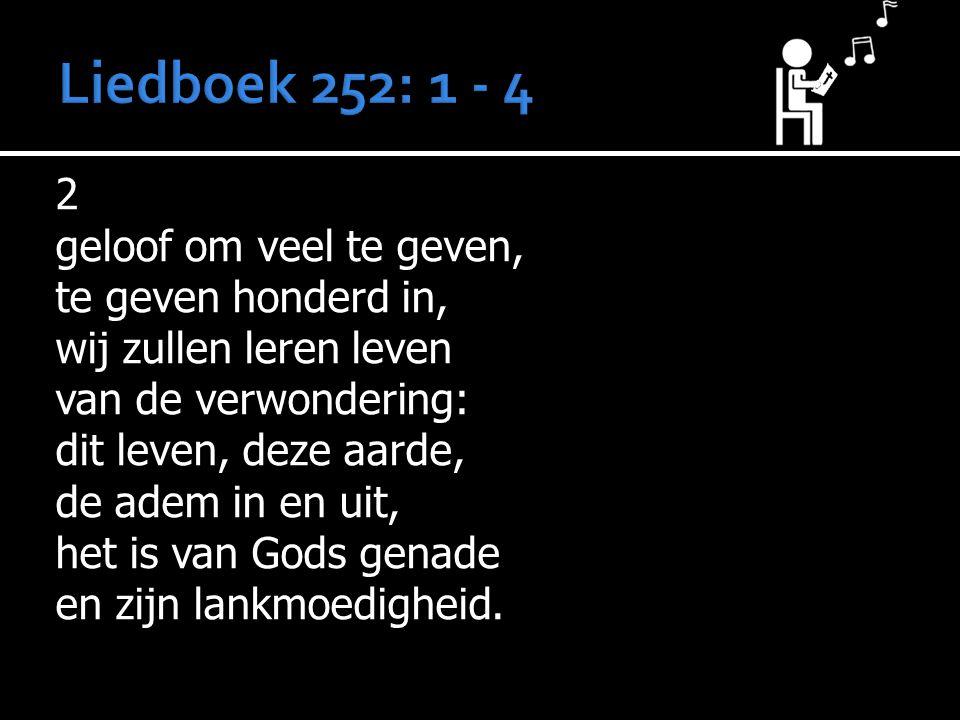 Liedboek 252: 1 - 4 2 geloof om veel te geven, te geven honderd in,