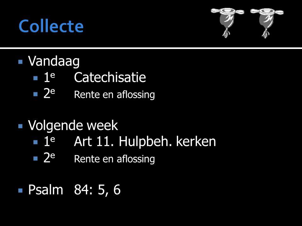 Collecte Vandaag 1e Catechisatie 2e Rente en aflossing Volgende week