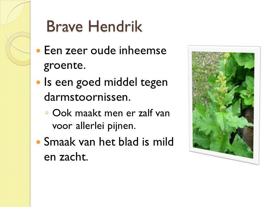Brave Hendrik Een zeer oude inheemse groente.