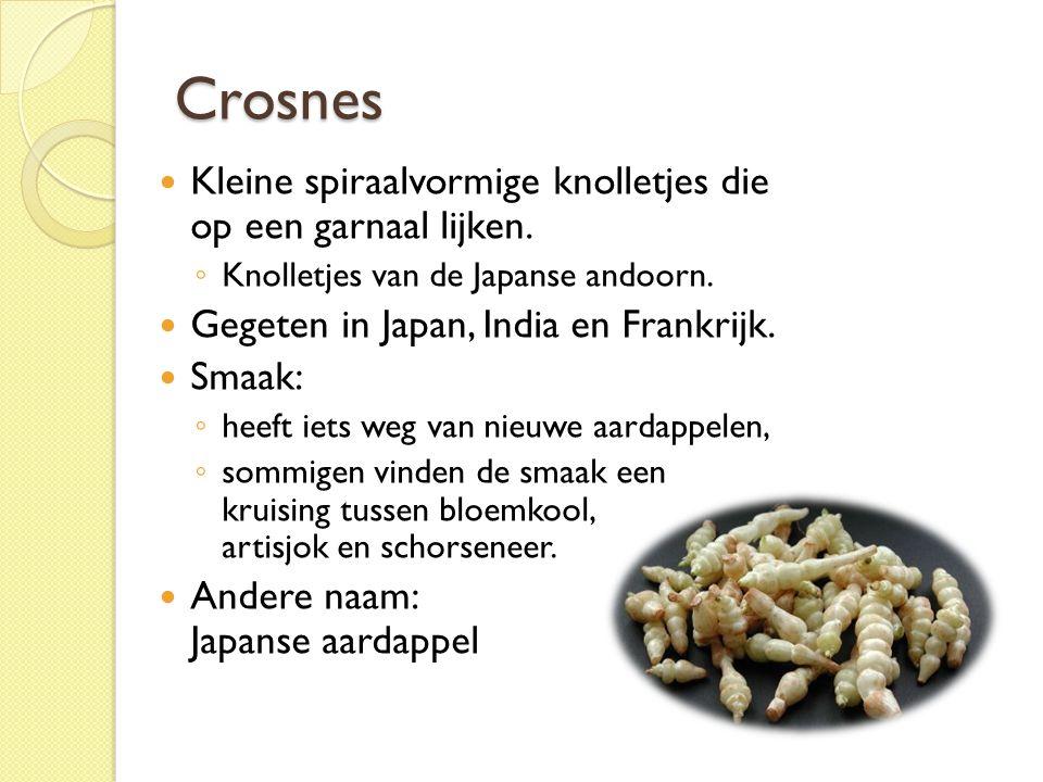 Crosnes Kleine spiraalvormige knolletjes die op een garnaal lijken.