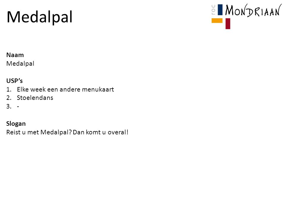 Medalpal Naam Medalpal USP's Elke week een andere menukaart