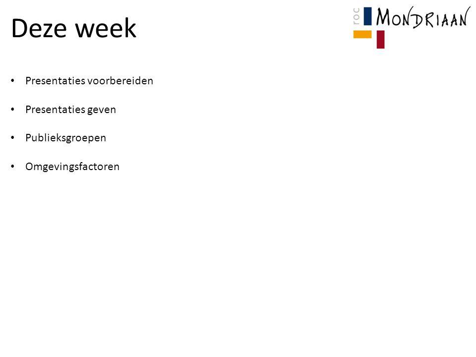 Deze week Presentaties voorbereiden Presentaties geven Publieksgroepen