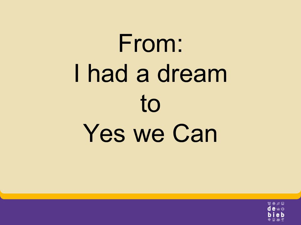 From: I had a dream to Yes we Can
