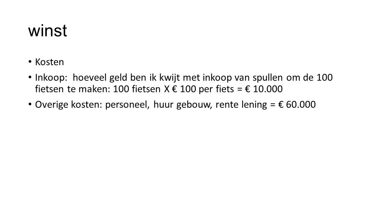 winst Kosten. Inkoop: hoeveel geld ben ik kwijt met inkoop van spullen om de 100 fietsen te maken: 100 fietsen X € 100 per fiets = € 10.000.