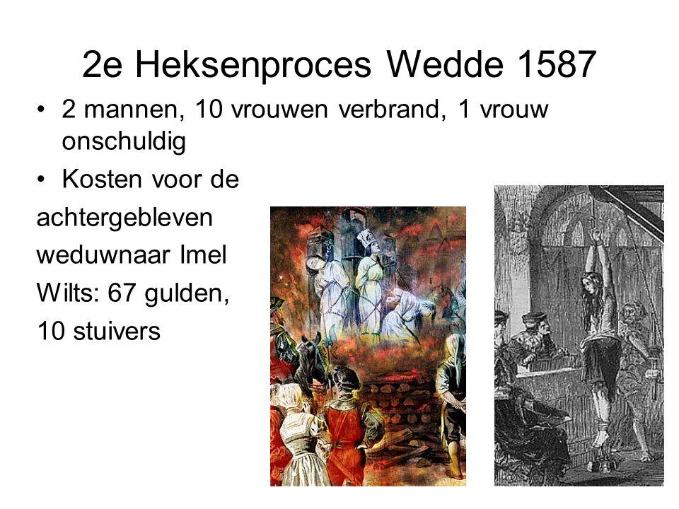 2e Heksenproces Wedde 1587 2 mannen, 10 vrouwen verbrand, 1 vrouw onschuldig. Kosten voor de. achtergebleven.