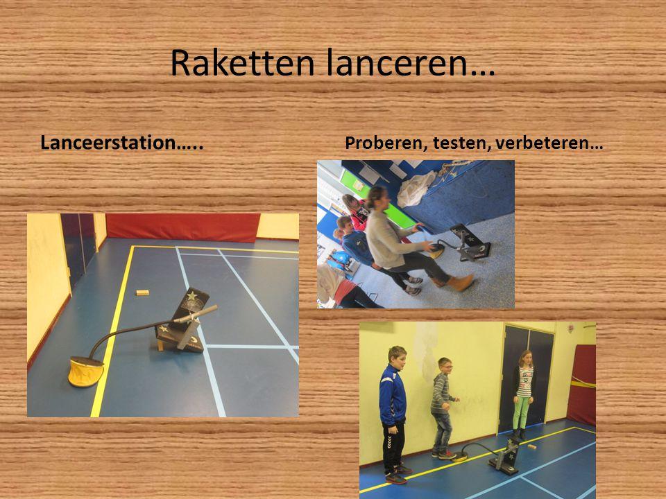 Raketten lanceren… Lanceerstation….. Proberen, testen, verbeteren…