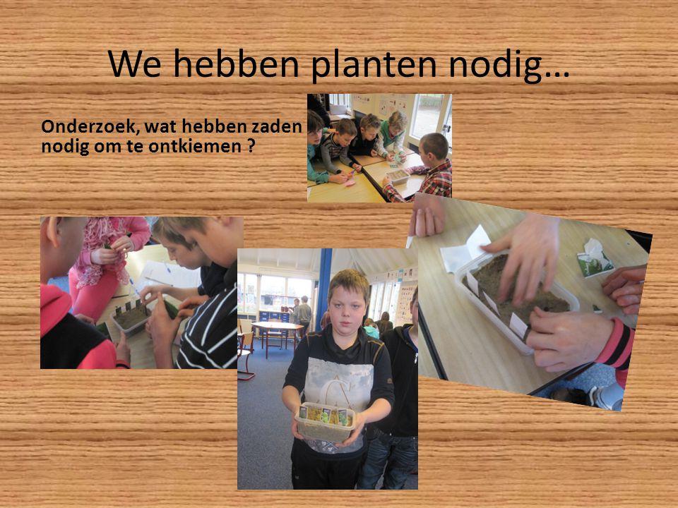 We hebben planten nodig…