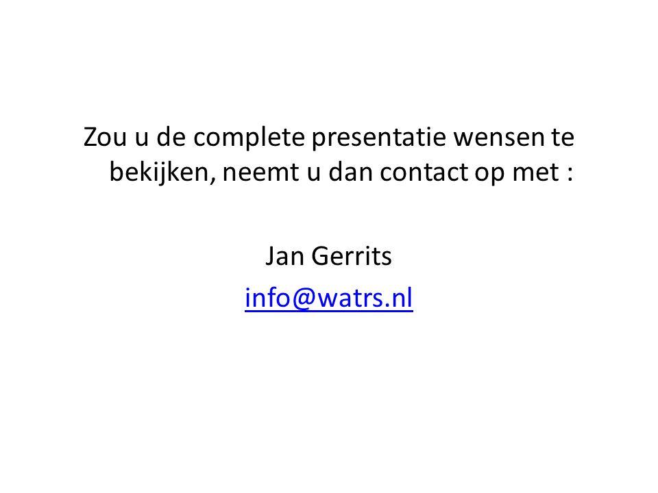 Zou u de complete presentatie wensen te bekijken, neemt u dan contact op met : Jan Gerrits info@watrs.nl