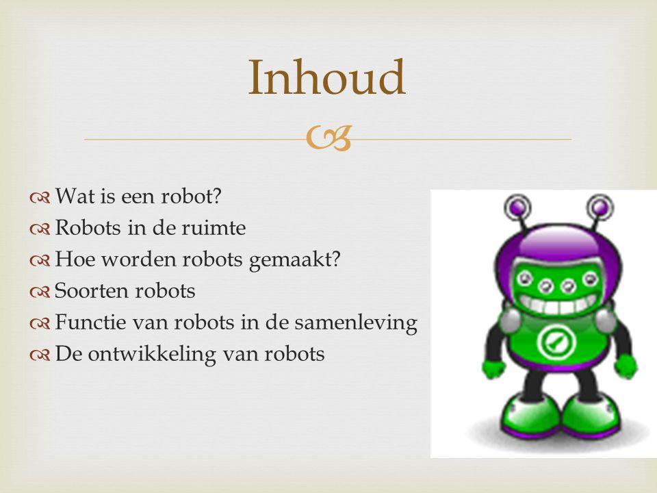 Inhoud Wat is een robot Robots in de ruimte