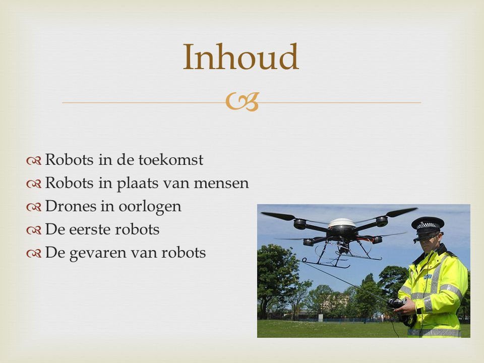 Inhoud Robots in de toekomst Robots in plaats van mensen