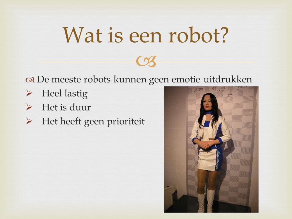 Wat is een robot De meeste robots kunnen geen emotie uitdrukken