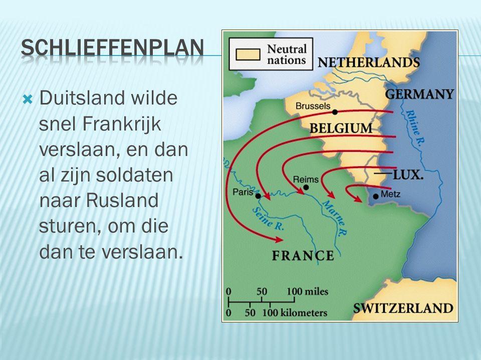 Schlieffenplan Duitsland wilde snel Frankrijk verslaan, en dan al zijn soldaten naar Rusland sturen, om die dan te verslaan.