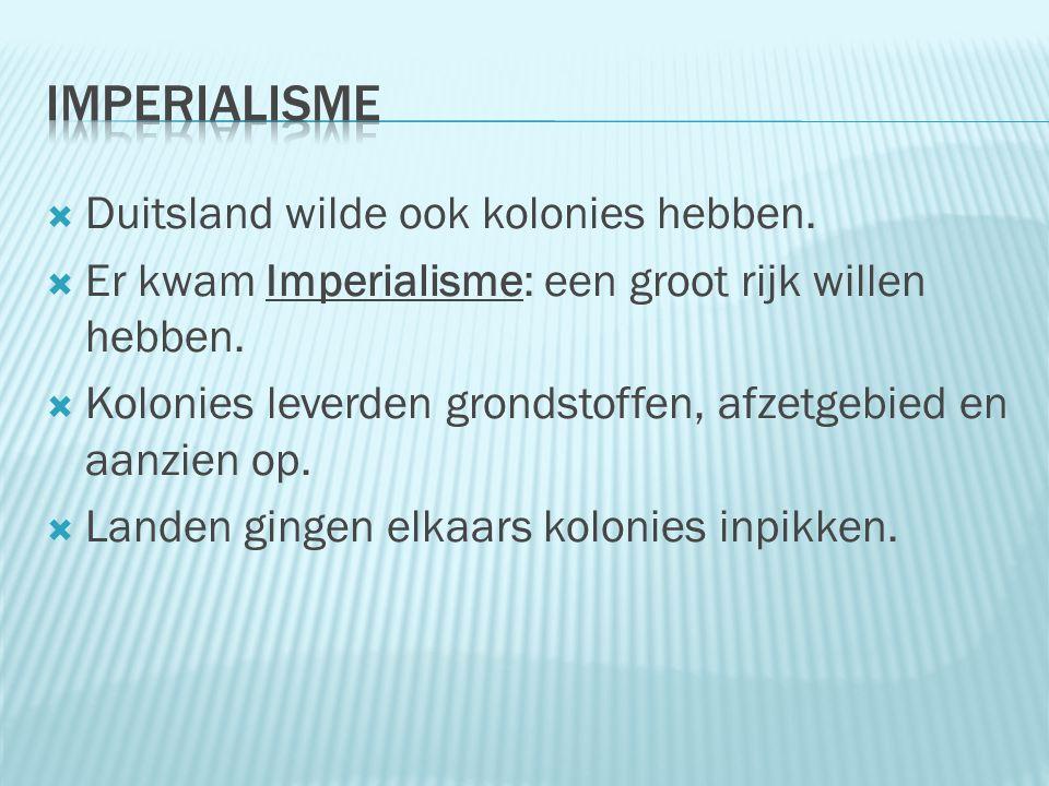 Imperialisme Duitsland wilde ook kolonies hebben.