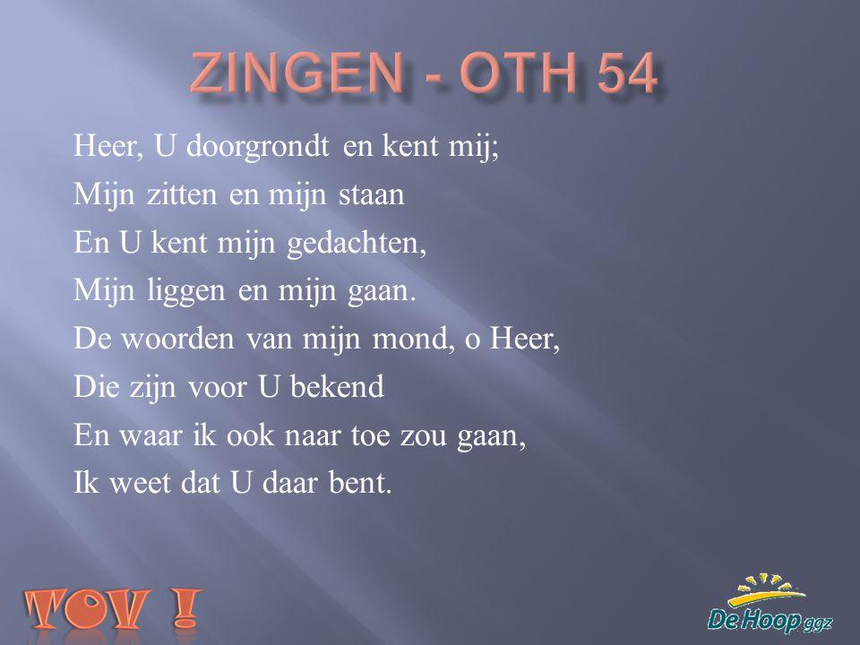 Zingen - Oth 54 Heer, U doorgrondt en kent mij;