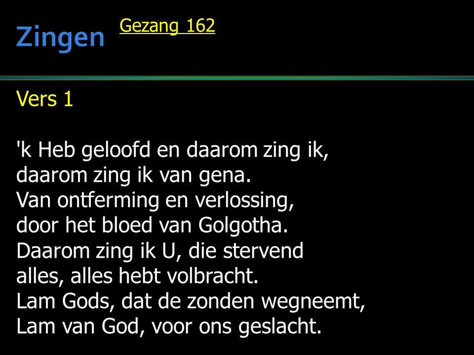 Zingen Vers 1 k Heb geloofd en daarom zing ik,