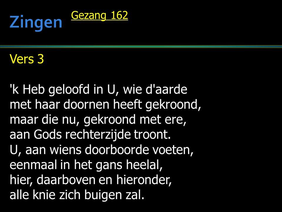 Zingen Vers 3 k Heb geloofd in U, wie d aarde