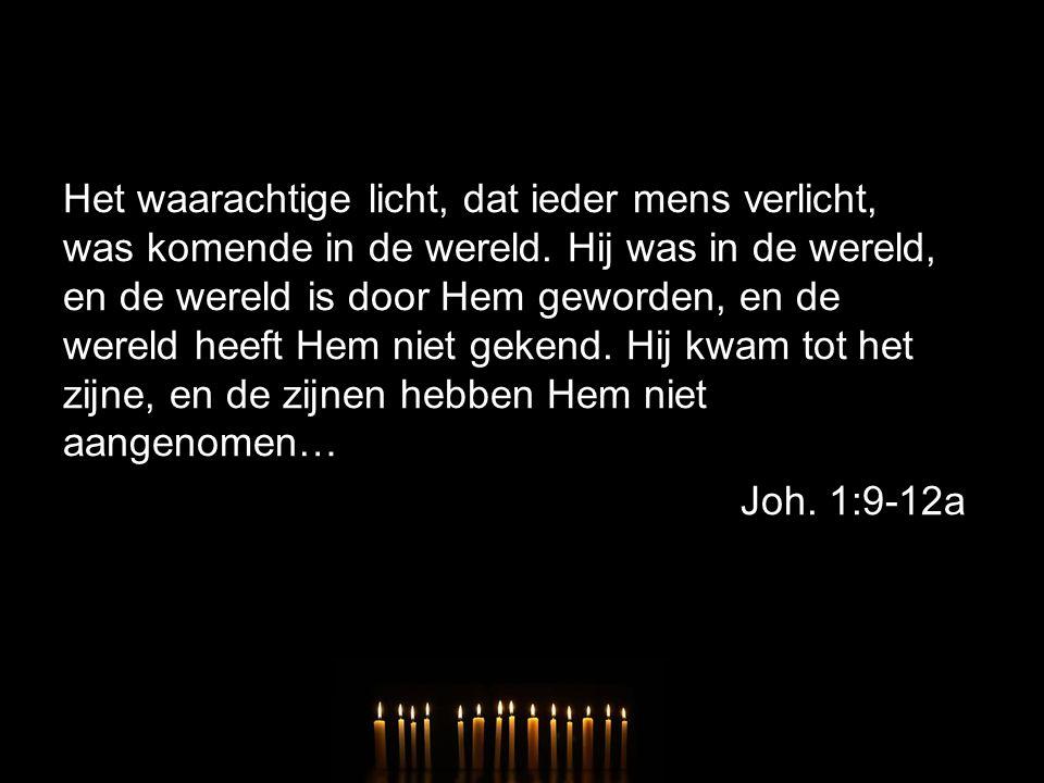 Het waarachtige licht, dat ieder mens verlicht, was komende in de wereld.