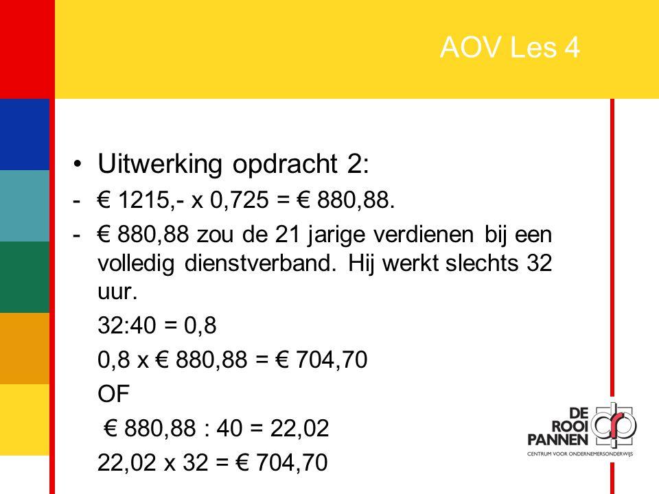 AOV Les 4 Uitwerking opdracht 2: € 1215,- x 0,725 = € 880,88.