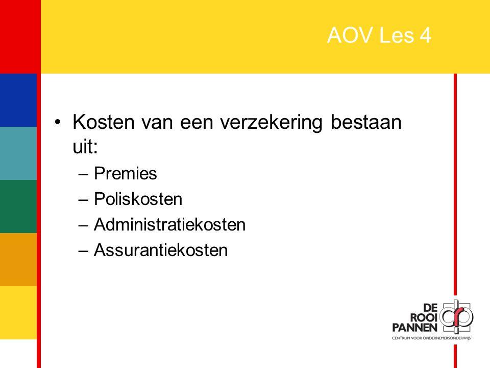 AOV Les 4 Kosten van een verzekering bestaan uit: Premies Poliskosten