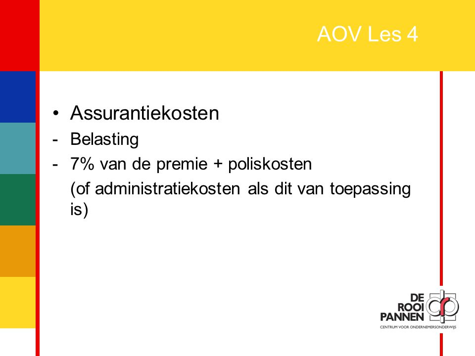 AOV Les 4 Assurantiekosten Belasting 7% van de premie + poliskosten