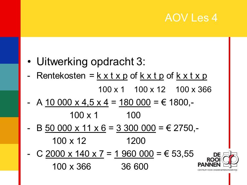 AOV Les 4 Uitwerking opdracht 3: 100 x 1 100 x 12 100 x 366