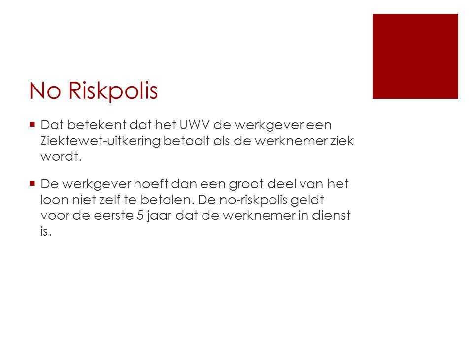 No Riskpolis Dat betekent dat het UWV de werkgever een Ziektewet-uitkering betaalt als de werknemer ziek wordt.