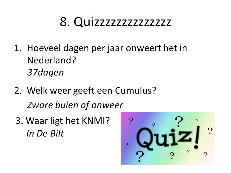 8. Quizzzzzzzzzzzzzz Hoeveel dagen per jaar onweert het in Nederland